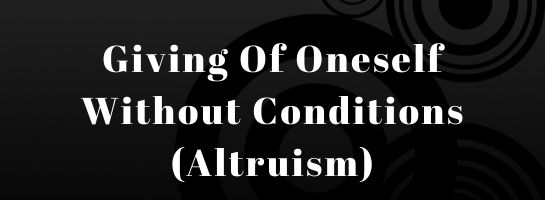 Title of post in white letters on black background.Giving of oneself without conditions (Altruism)