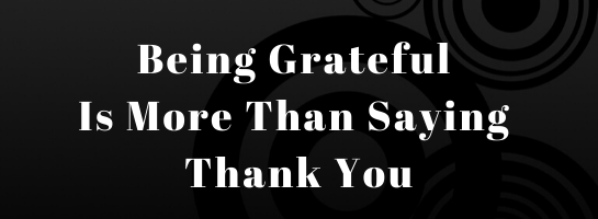 Being grateful is more than saying thank you